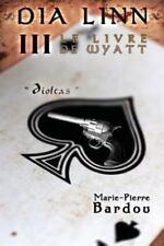 Dia Linn - III - le Livre de Wyatt : (Dioltas) by Marie-Pierre Bardou (2014,...