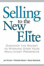 Selling to the New Elite : Discover the Secret to Winning over Your Wealthies...