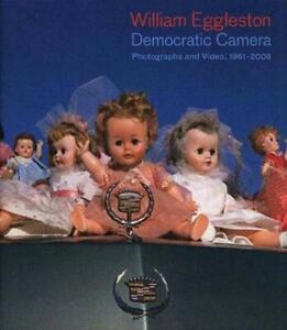 William Eggleston: Democratic Camera Photographs and Video 1961-2008 (Whitney…