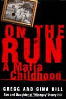 On the Run : A Mafia Childhood by Gina Hill and Gregg Hill (2004, Hardcover)