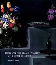 Juan Van Der Hamen Y Leon and the Court of Madrid by William B. Jordan...