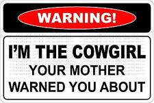"""Metal Sign Warning I'm The Cowgirl 8"""" x 12"""" Aluminum NS 599"""