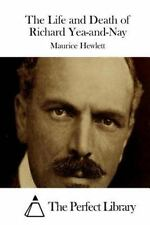 The Life and Death of Richard Yea-And-Nay by Maurice Hewlett (2015, Paperback)