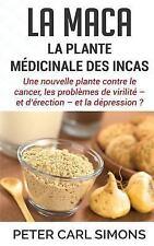 La Maca - la Plante Medicinale des Incas by Peter Carl Simons (2015, Paperback)