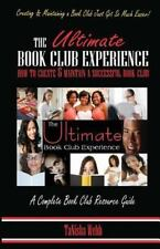The Ultimate Book Club Experience : How to Create and Maintain a Successful...