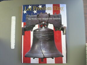 Let Freedom Ring, Word That Shaped America, Hard cover w dust jacket, 191 pages