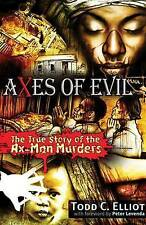 NEW Axes of Evil: The True Story of the Ax-Man Murders by Todd C. Elliott