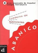 Abanico : Curso Avanzado de Espanol Lengua Extranjera: Cuaderno de Ejercicos