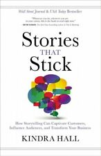 Stories That Stick : How Storytelling Can Captivate Customers, Influence Audi...