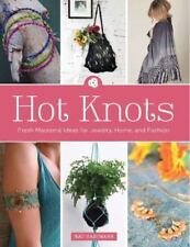 Hot Knots: Fresh Macramé Ideas for Jewelry, Home, and Fashion-ExLibrary