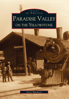 Paradise Valley on the Yellowstone [Images of America] [MT] [Arcadia Publishing]