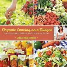 Organic Cooking on a Budget: How to Grow Organic, Buy Local, Waste-ExLibrary