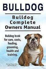 Bulldog. Bulldog Complete Owners Manual. Bulldog Book for Care, Costs, Feedin...