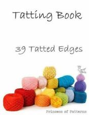 Tatting Book : 39 Tatted Edge Patterns by Princess of Patterns (2013, Paperback)