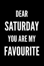 Dear Saturday You Are My Favourite : Writing Journal Lined, Diary, Notebook...
