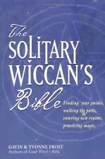 The Solitary Wiccan's Bible: Finding Your Guides, Walking the Paths, Entering...