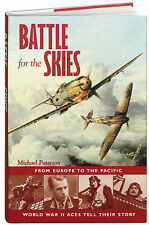 Battle for the Skies: From Europe to the Pacific, World War II Aces Tell Their S