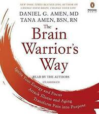 The Brain Warrior's Way: Ignite Your Energy and Focus, Attack Illness and Aging, Transform Pain Into Purpose by Dr Daniel G Amen, Tana Amen (CD-Audio, 2017)