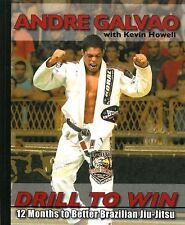 Drill to Win : 12 Months to Better Brazillian Jiu-Jitsu by Kevin Howell and...