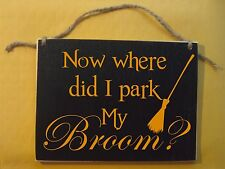 Now where did I park my broom, spells witch halloween sign, broom funny, humor