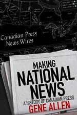 Making National News: A History of Canadian Press-ExLibrary