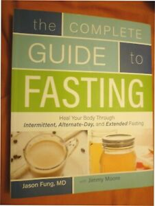 The Complete Guide To Fasting: Heal Your Body, by Jason Fung and Jimmy Moore