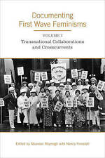 Documenting First Wave Feminisms: Transnational Collaborations and Crosscurrents