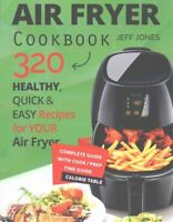 Air Fryer Cookbook - 320 Healthy, Quick and Easy Recipes for Yo... 9781540719010