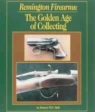 Remington Firearms : The Golden Age of Collecting by Robert W. D. Ball 1995