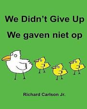 We Didn't Give up We Gaven Niet Op : Children's Picture Book English-Dutch...