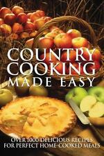 Country Cooking Made Easy: Over 1000 Delicious Recipes for Perfect Home-Cooked..