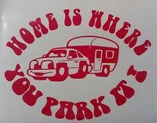 HOME IS WHERE YOU PARK IT,STICKER,DECAL ,MOTORHOMES,CARAVANS, CARS,VANS,
