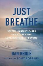 Just Breathe: Mastering Breathwork for Success in Life, Love, Business, and Beyo