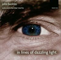 John Buckley - In Lines of Dazzling Light: Solo and Chamber Works (1999)  CD NEW