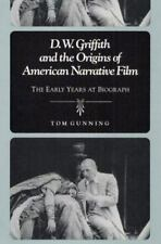 D.W. Griffith and the Origins of American Narrative Film: THE EARLY YEARS AT B..
