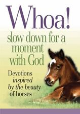 Whoa! Slow Down for a Moment with God: Devotions Inspired by the Beauty of Horse