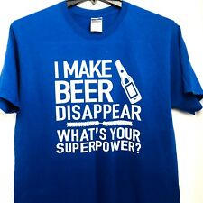 I Make Beer Disappear Size Large Funny Party Drinking Alcohol BLUE T Shirt