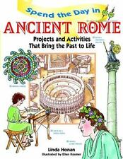 Spend the Day in Ancient Rome: Projects and Activities that Bring the Past to Li
