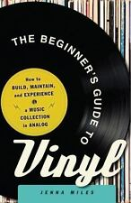 The Beginner's Guide to Vinyl: How to Build, Maintain, and Experience a Music Co