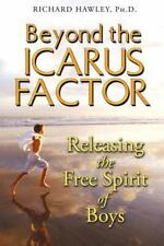 Beyond the Icarus Factor: Releasing the Free Spirit of Boys Hawley Ph.D., Richa
