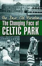 The Dear Old Paradise: The Changing Face of Celtic Park - New hardback Book