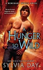A Hunger So Wild: A Renegade Angels Novel by Sylvia Day