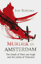 Murder in Amsterdam: The Death of Theo Van Gogh and the Limits of Tolerance...