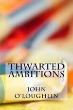 Thwarted Ambitions by John O'Loughlin (2014, Paperback)