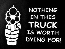 WHITE NOTHING IN THIS TRUCK IS WORTH DYING FOR FORD CHEVY DODGE DECAL STICKER