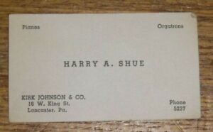 Old Business Card Harry A. Shue Kirk Johnson & Co Pianos Orgatrons Lancaster PA