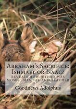 Abraham's Sacrifice: Ishmael or Isaac? by Goodnews Adolphus (2011, Paperback,...