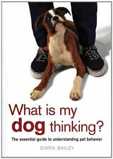 What Is My Dog Thinking?: The Essential Guide to U