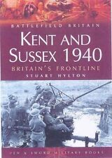 Kent And Sussex 1940: Britain's Frontline (Battlefield Britain)-ExLibrary