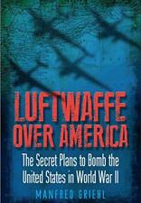 Luftwaffe over America: The Secret Plans à BOMBE the United States in World War